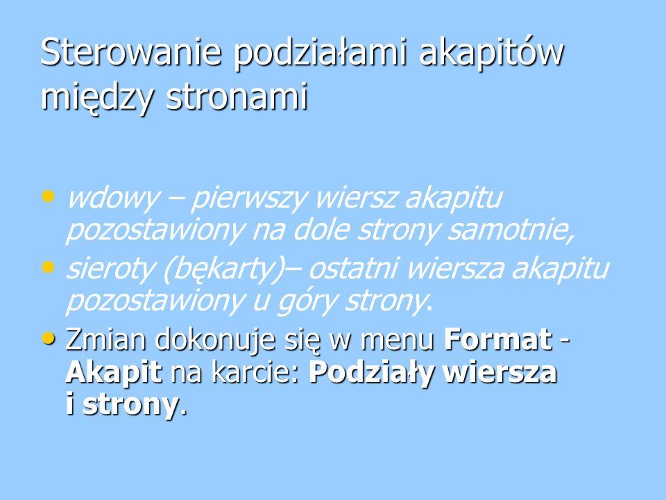 Sterowanie podziałami akapitów między stronami wdowy – pierwszy wiersz akapitu pozostawiony na dole strony samotnie, sieroty (bękarty)– ostatni wiersza akapitu pozostawiony u góry strony.