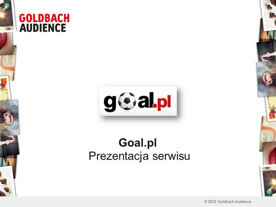Goal.pl Prezentacja serwisu © 2012 Goldbach Audience