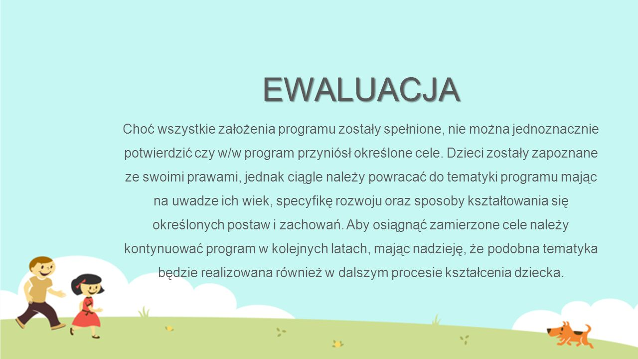 EWALUACJA EWALUACJA Choć wszystkie założenia programu zostały spełnione, nie można jednoznacznie potwierdzić czy w/w program przyniósł określone cele.