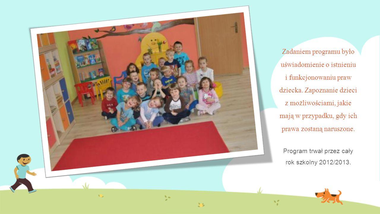 CELE PROGRAMU EDUKACYJNEGO: kształtowanie u dzieci poczucia godności ludzkiej; uczenie zasad komunikowania się w grupie, umiejętności rozwiązywania konfliktów bez stosowania przemocy; wyrabianie szacunku i tolerancji dla różnych ludzi.