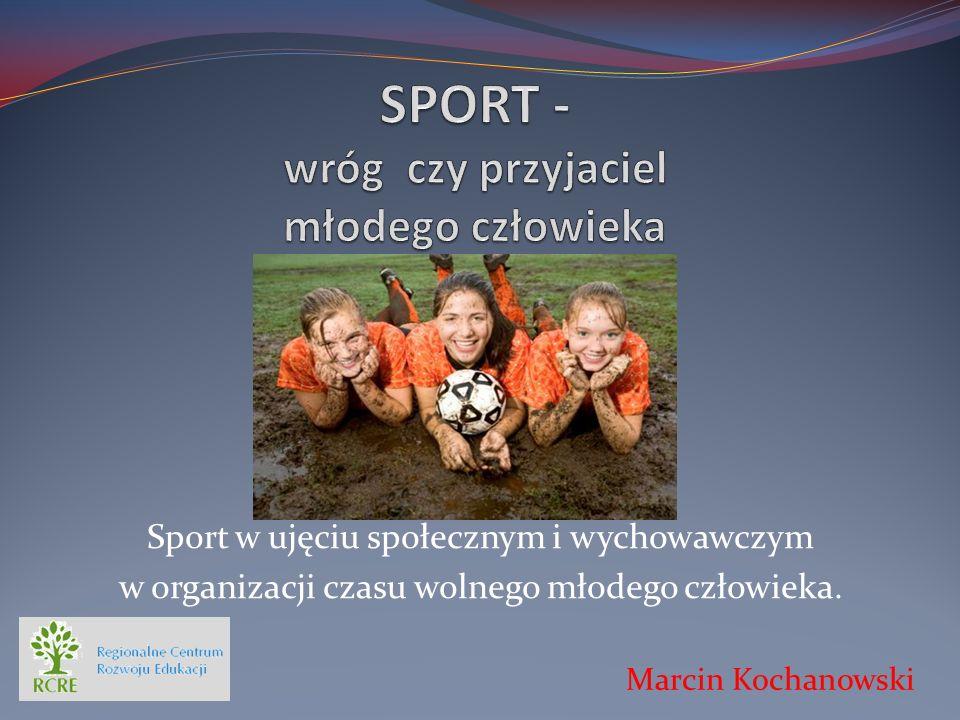 Sport w ujęciu społecznym i wychowawczym w organizacji czasu wolnego młodego człowieka. Marcin Kochanowski