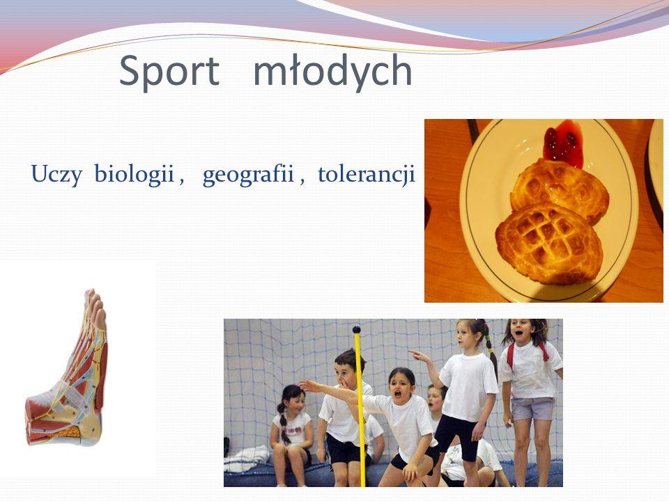 Sport młodych Uczy biologii, geografii, tolerancji