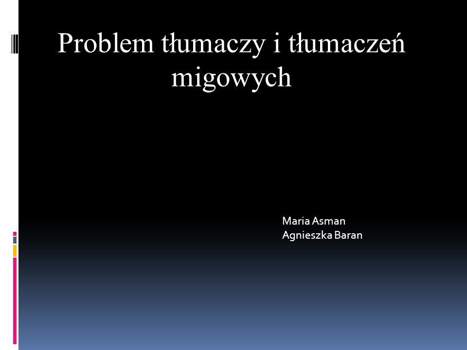 Problem tłumaczy i tłumaczeń migowych Maria Asman Agnieszka Baran