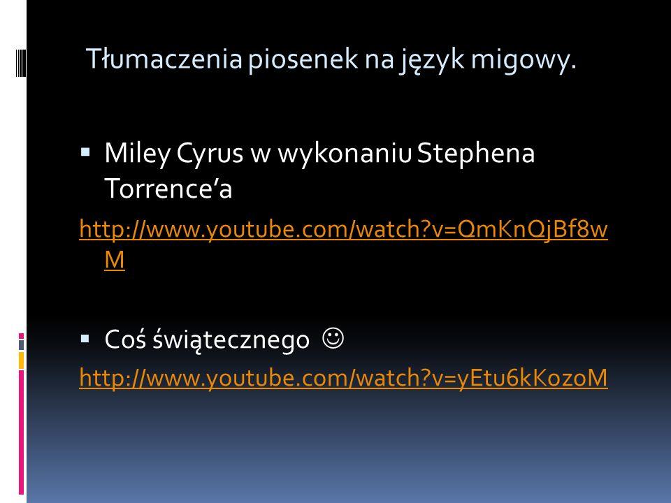 Miley Cyrus w wykonaniu Stephena Torrencea http://www.youtube.com/watch?v=QmKnQjBf8w M Coś świątecznego http://www.youtube.com/watch?v=yEtu6kKozoM Tłu