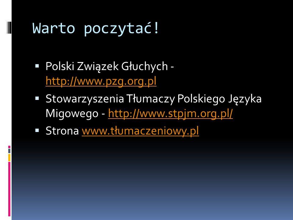 Warto poczytać! Polski Związek Głuchych - http://www.pzg.org.pl http://www.pzg.org.pl Stowarzyszenia Tłumaczy Polskiego Języka Migowego - http://www.s