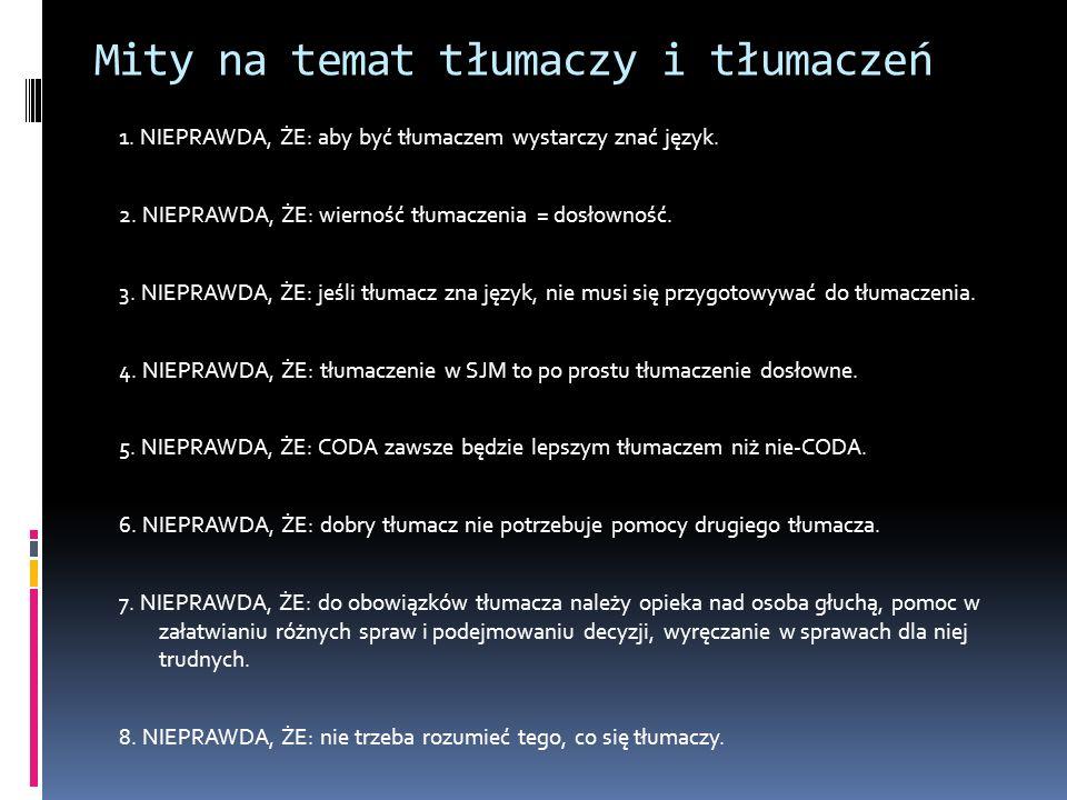 Mity na temat tłumaczy i tłumaczeń 1. NIEPRAWDA, ŻE: aby być tłumaczem wystarczy znać język. 2. NIEPRAWDA, ŻE: wierność tłumaczenia = dosłowność. 3. N