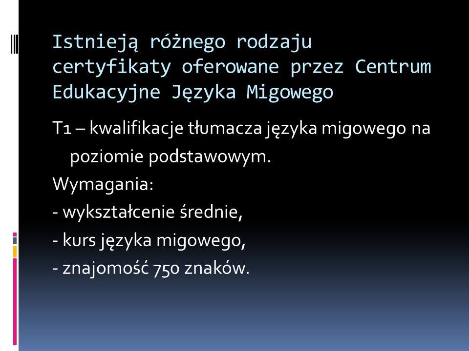 Istnieją różnego rodzaju certyfikaty oferowane przez Centrum Edukacyjne Języka Migowego T1 – kwalifikacje tłumacza języka migowego na poziomie podstaw
