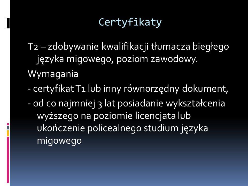Certyfikaty T2 – zdobywanie kwalifikacji tłumacza biegłego języka migowego, poziom zawodowy. Wymagania - certyfikat T1 lub inny równorzędny dokument,