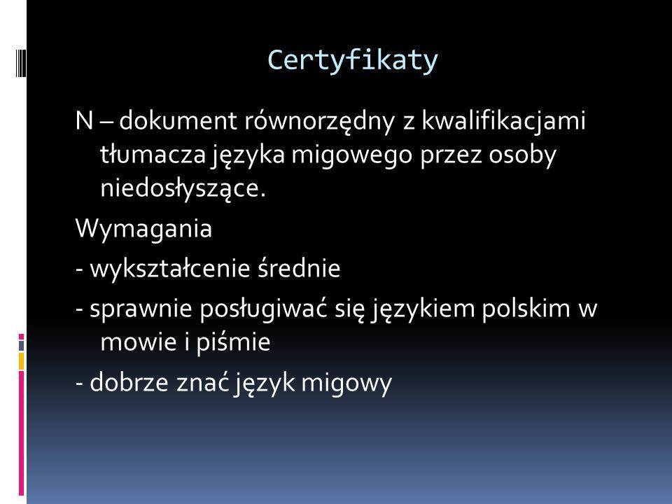 Certyfikaty N – dokument równorzędny z kwalifikacjami tłumacza języka migowego przez osoby niedosłyszące. Wymagania - wykształcenie średnie - sprawnie