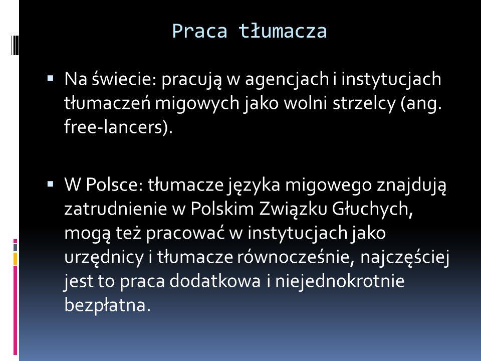 Praca tłumacza Na świecie: pracują w agencjach i instytucjach tłumaczeń migowych jako wolni strzelcy (ang. free-lancers). W Polsce: tłumacze języka mi