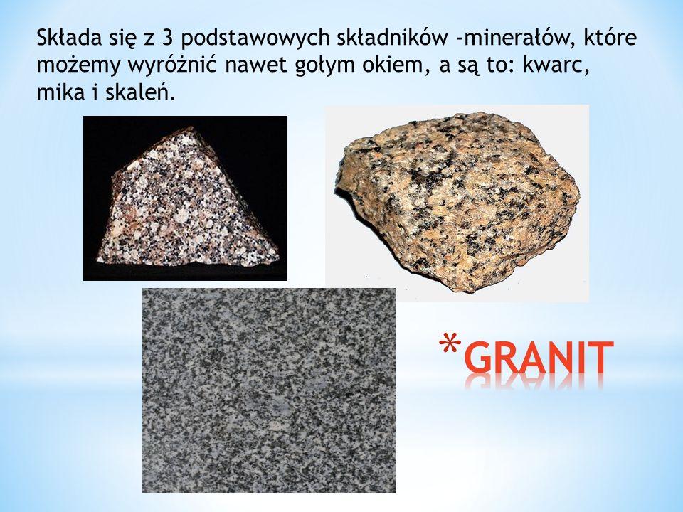 Składa się z 3 podstawowych składników -minerałów, które możemy wyróżnić nawet gołym okiem, a są to: kwarc, mika i skaleń.