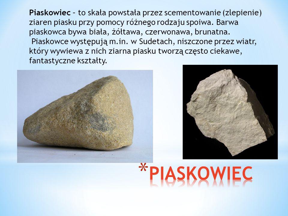 Piaskowiec – to skała powstała przez scementowanie (zlepienie) ziaren piasku przy pomocy różnego rodzaju spoiwa. Barwa piaskowca bywa biała, żółtawa,