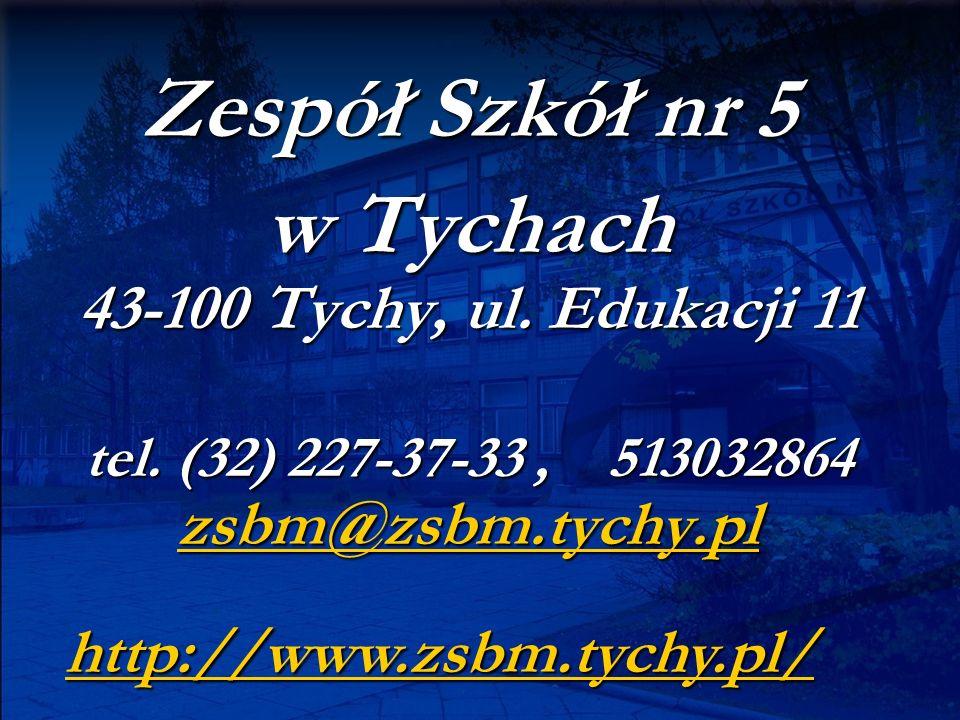 Zespół Szkół nr 5 w Tychach 43-100 Tychy, ul. Edukacji 11 tel. (32) 227-37-33, 513032864 zsbm@zsbm.tychy.pl zsbm@zsbm.tychy.pl http://www.zsbm.tychy.p