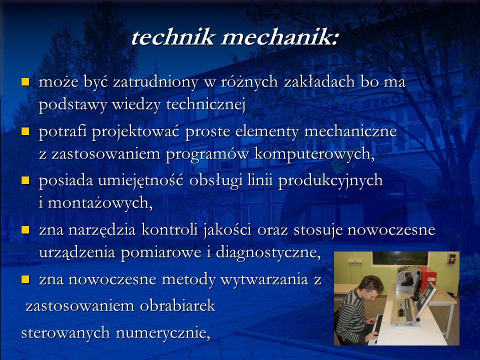 technik mechanik: może być zatrudniony w różnych zakładach bo ma podstawy wiedzy technicznej może być zatrudniony w różnych zakładach bo ma podstawy w