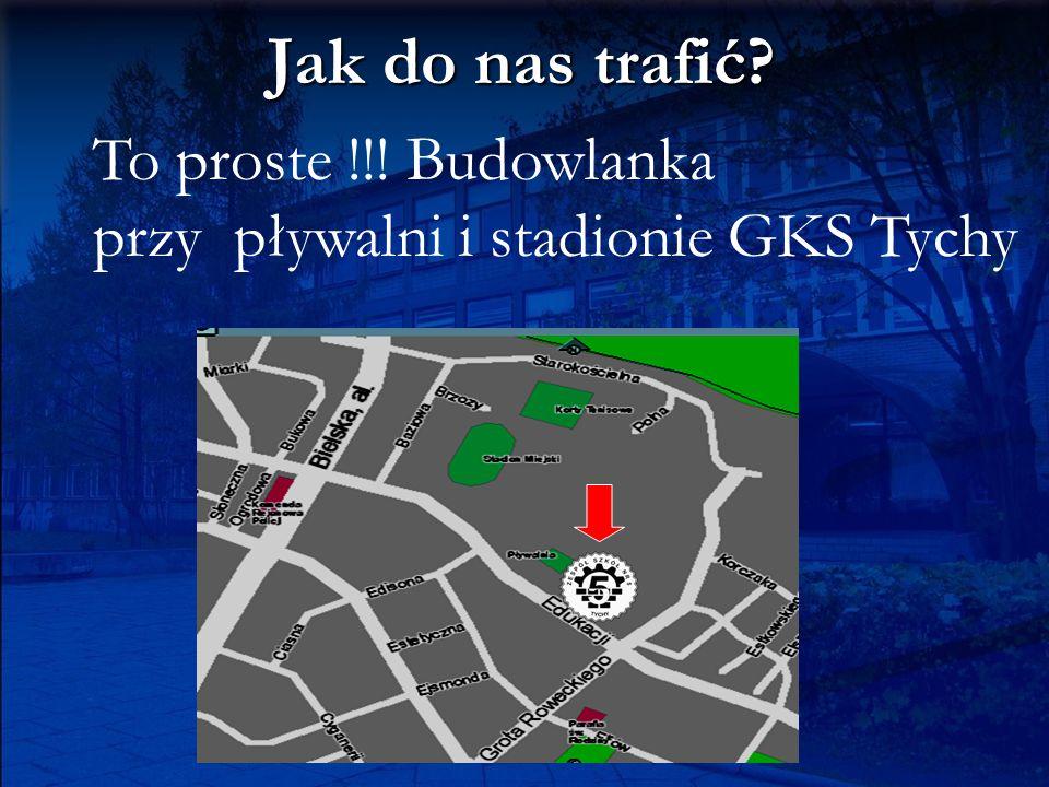 Jak do nas trafić? To proste !!! Budowlanka przy pływalni i stadionie GKS Tychy