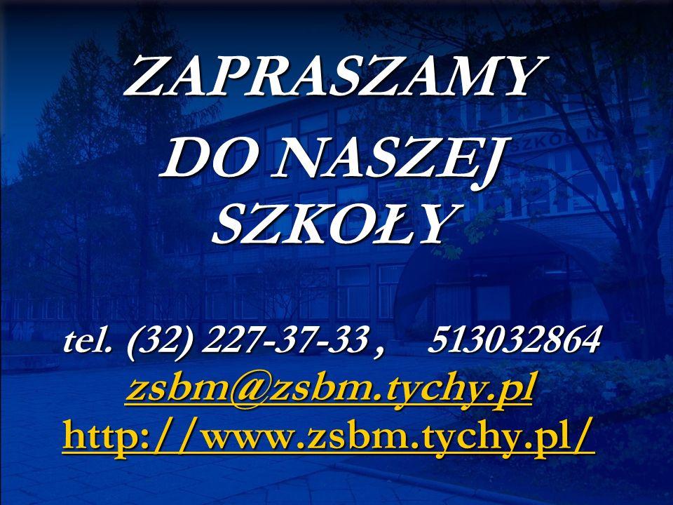 ZAPRASZAMY DO NASZEJ SZKOŁY tel. (32) 227-37-33, 513032864 zsbm@zsbm.tychy.pl http://www.zsbm.tychy.pl/ zsbm@zsbm.tychy.pl http://www.zsbm.tychy.pl/ z
