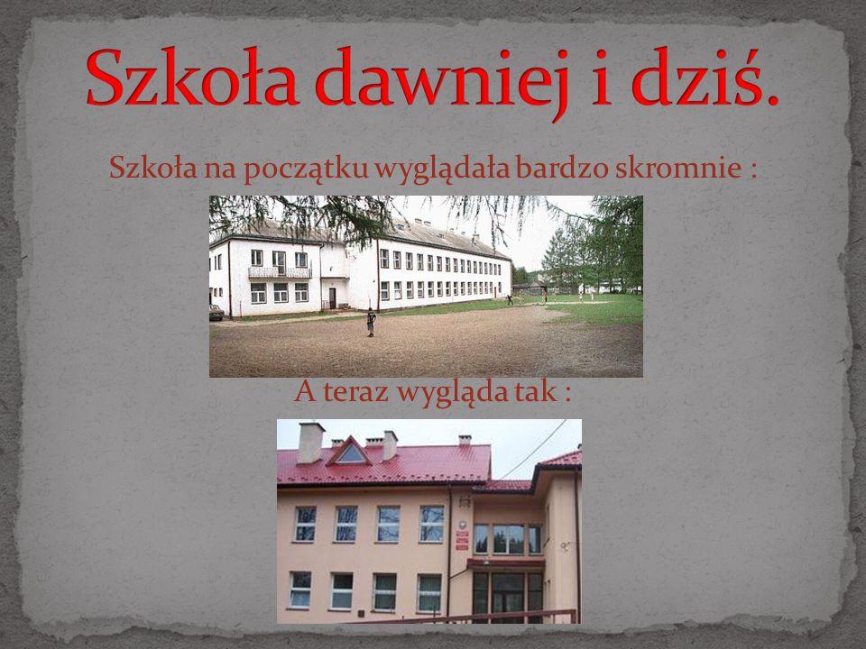 Szkoła na początku wyglądała bardzo skromnie : A teraz wygląda tak :