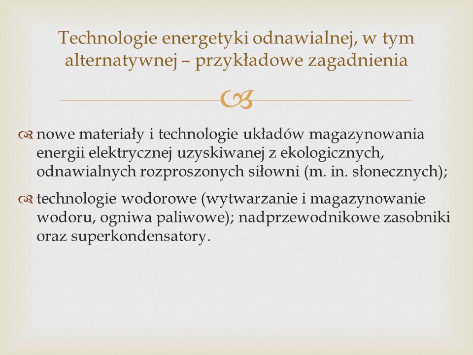 nowe materiały i technologie układów magazynowania energii elektrycznej uzyskiwanej z ekologicznych, odnawialnych rozproszonych siłowni (m.