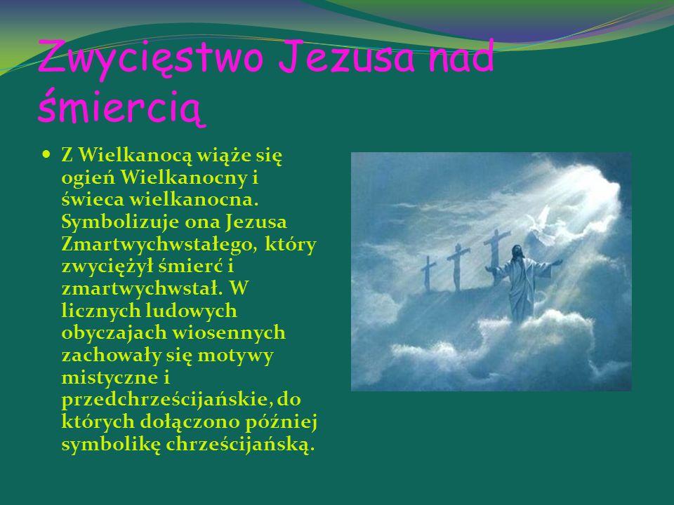 Zwycięstwo Jezusa nad śmiercią Z Wielkanocą wiąże się ogień Wielkanocny i świeca wielkanocna.