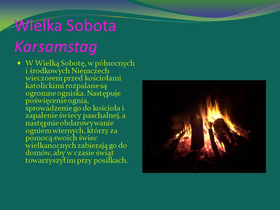 Wielka Sobota Karsamstag W Wielką Sobotę, w północnych i środkowych Niemczech wieczorem przed kościołami katolickimi rozpalane są ogromne ogniska.