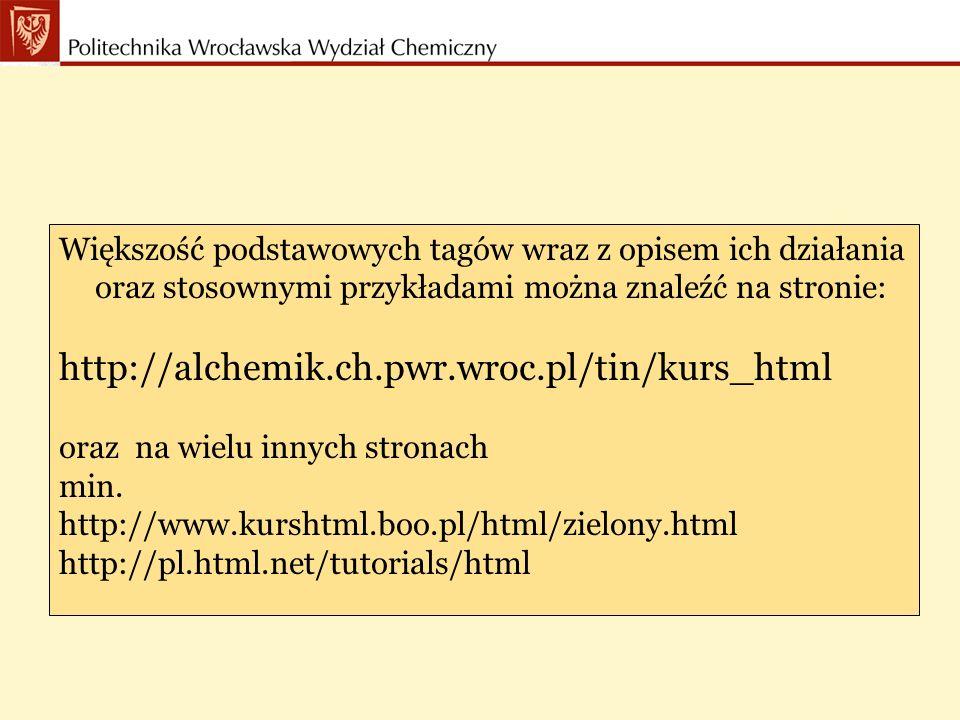 Większość podstawowych tagów wraz z opisem ich działania oraz stosownymi przykładami można znaleźć na stronie: http://alchemik.ch.pwr.wroc.pl/tin/kurs_html oraz na wielu innych stronach min.