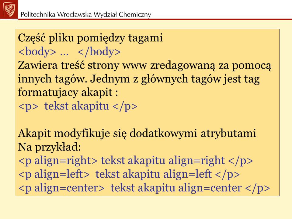 W rezultacie tekst pliku html wygląda tak: strona testowa tekst akapitu align=right tekst akapitu align=left tekst akapitu align=center A strona wyświetlona w przegladarce tak: