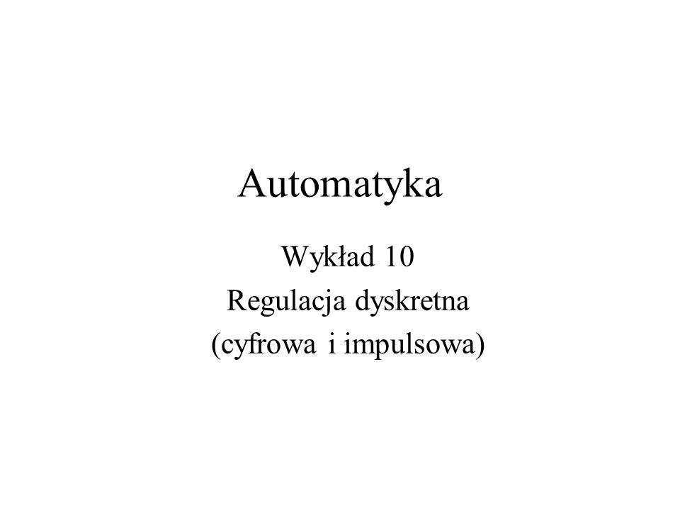 Automatyka Wykład 10 Regulacja dyskretna (cyfrowa i impulsowa)
