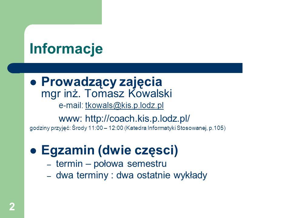 2 Informacje Prowadzący zajęcia mgr inż. Tomasz Kowalski e-mail: tkowals@kis.p.lodz.pltkowals@kis.p.lodz.pl www: http://coach.kis.p.lodz.pl/ godziny p