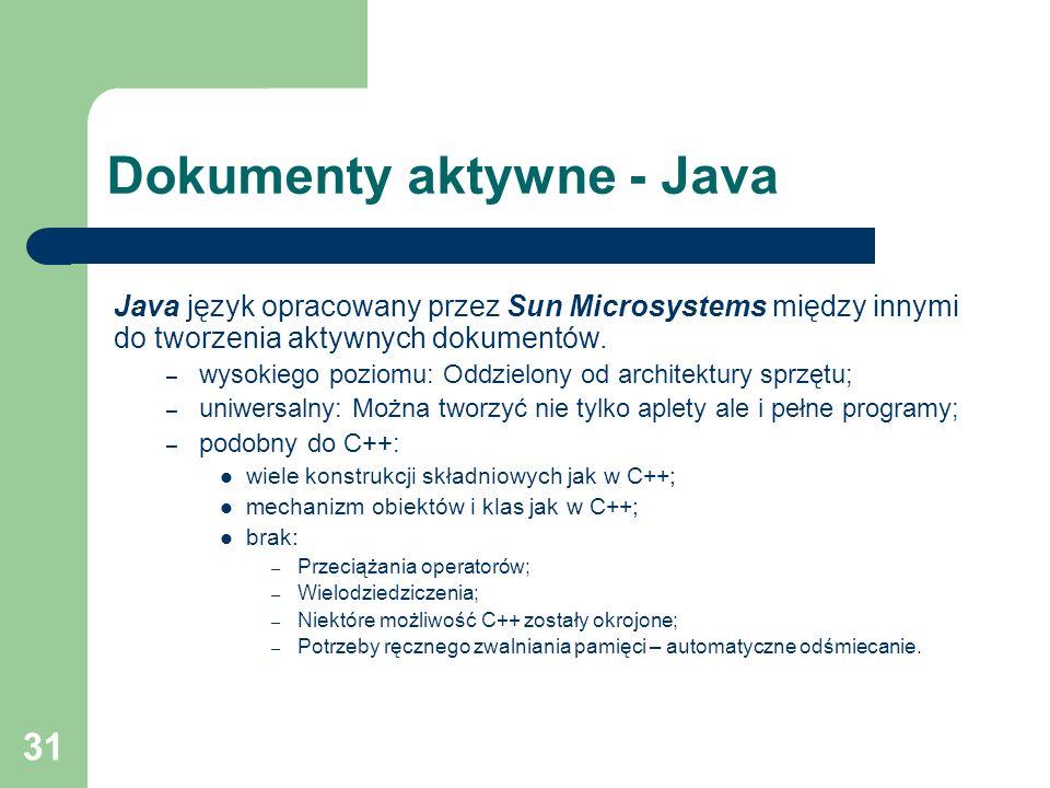 31 Dokumenty aktywne - Java Java język opracowany przez Sun Microsystems między innymi do tworzenia aktywnych dokumentów. – wysokiego poziomu: Oddziel