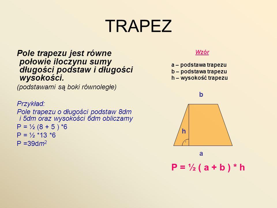 TRAPEZ Pole trapezu jest równe połowie iloczynu sumy długości podstaw i długości wysokości. (podstawami są boki równoległe) Przykład: Pole trapezu o d