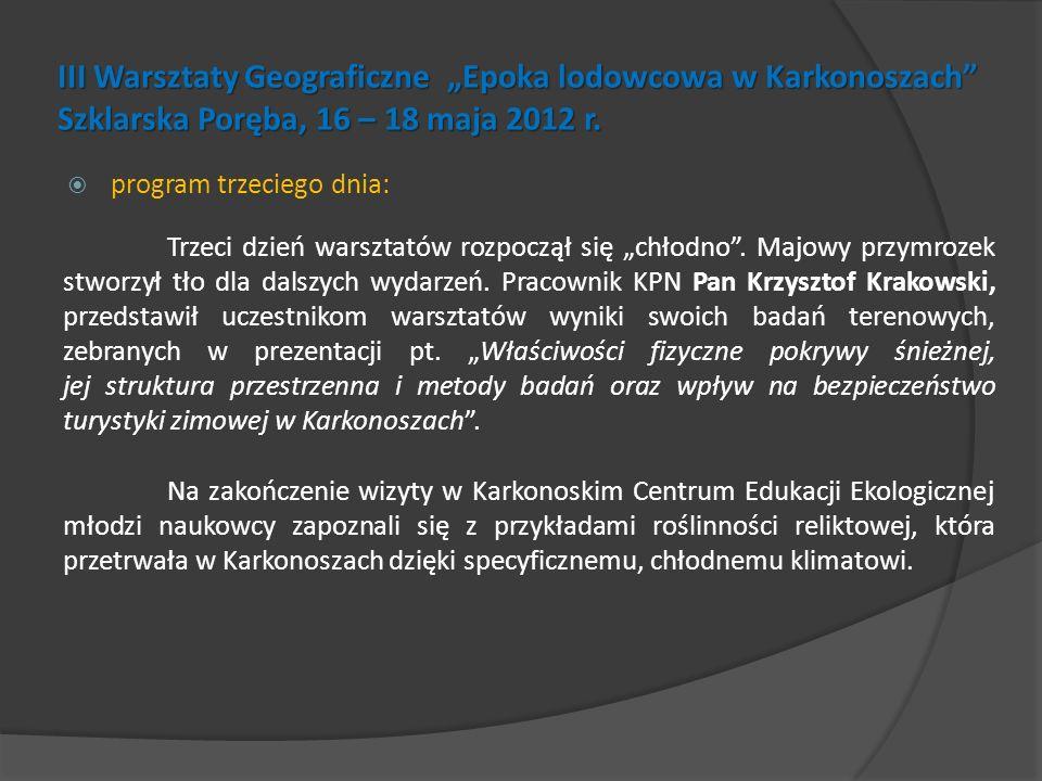 III Warsztaty Geograficzne Epoka lodowcowa w Karkonoszach Szklarska Poręba, 16 – 18 maja 2012 r. program trzeciego dnia: Trzeci dzień warsztatów rozpo