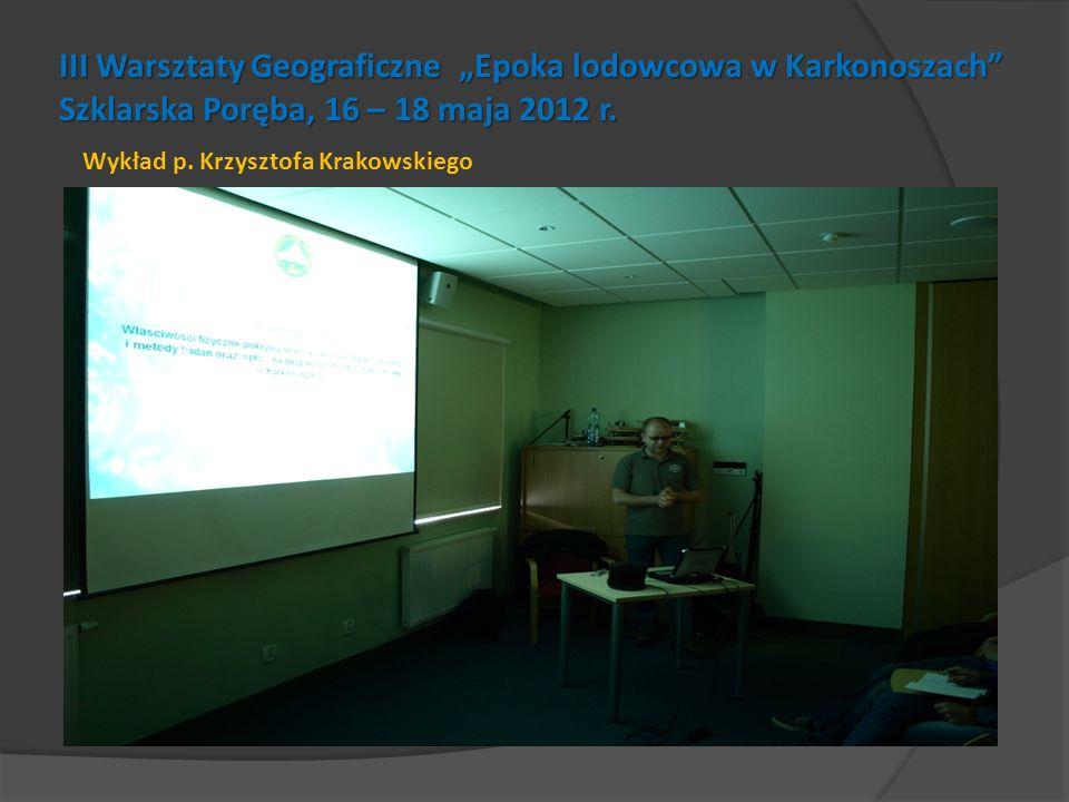 III Warsztaty Geograficzne Epoka lodowcowa w Karkonoszach Szklarska Poręba, 16 – 18 maja 2012 r. Wykład p. Krzysztofa Krakowskiego