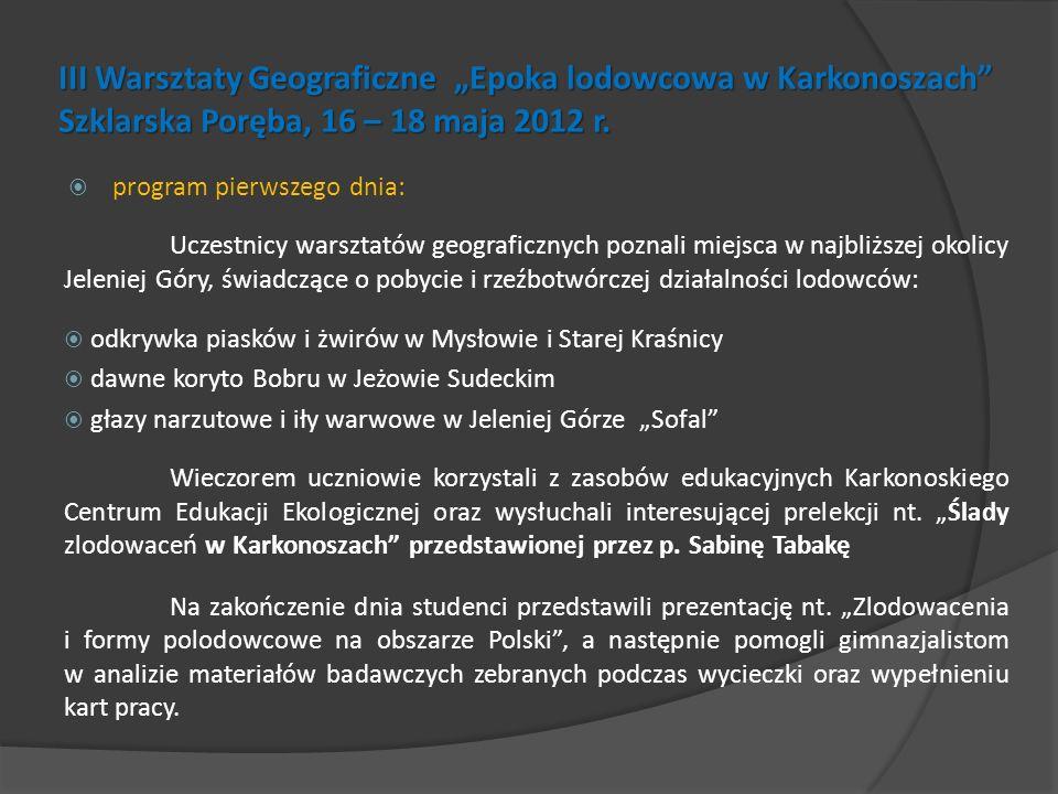 III Warsztaty Geograficzne Epoka lodowcowa w Karkonoszach Szklarska Poręba, 16 – 18 maja 2012 r. program pierwszego dnia: Uczestnicy warsztatów geogra