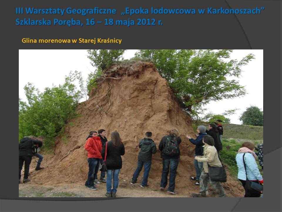 III Warsztaty Geograficzne Epoka lodowcowa w Karkonoszach Szklarska Poręba, 16 – 18 maja 2012 r. Glina morenowa w Starej Kraśnicy