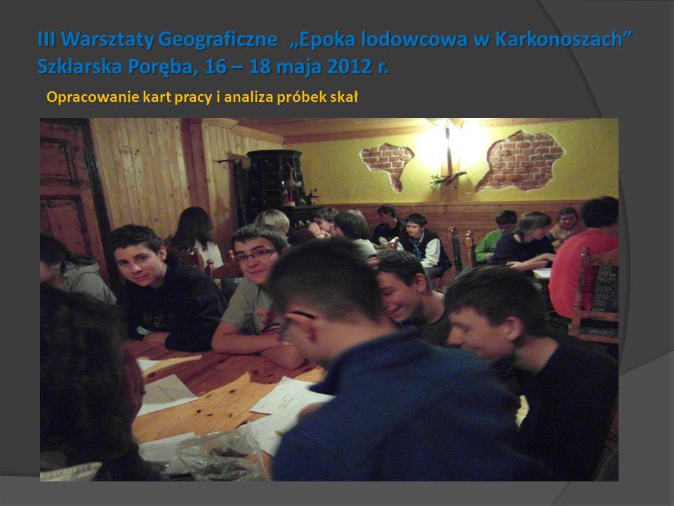III Warsztaty Geograficzne Epoka lodowcowa w Karkonoszach Szklarska Poręba, 16 – 18 maja 2012 r. Opracowanie kart pracy i analiza próbek skał