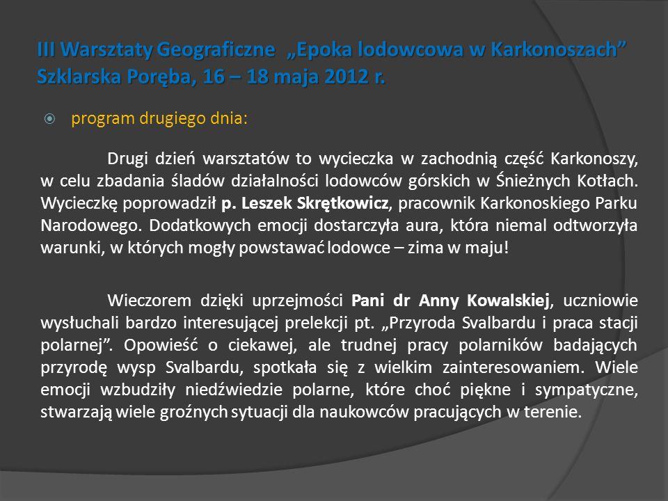 III Warsztaty Geograficzne Epoka lodowcowa w Karkonoszach Szklarska Poręba, 16 – 18 maja 2012 r. program drugiego dnia: Drugi dzień warsztatów to wyci