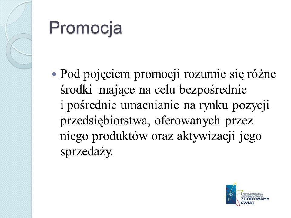 Promocja Pod pojęciem promocji rozumie się różne środki mające na celu bezpośrednie i pośrednie umacnianie na rynku pozycji przedsiębiorstwa, oferowan