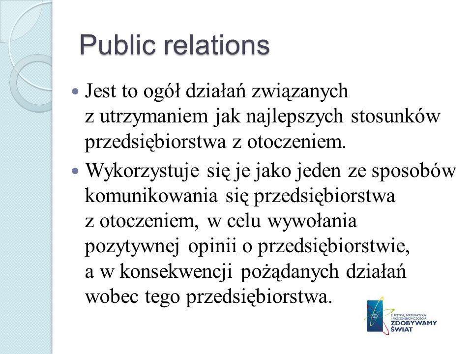 Public relations Jest to ogół działań związanych z utrzymaniem jak najlepszych stosunków przedsiębiorstwa z otoczeniem. Wykorzystuje się je jako jeden