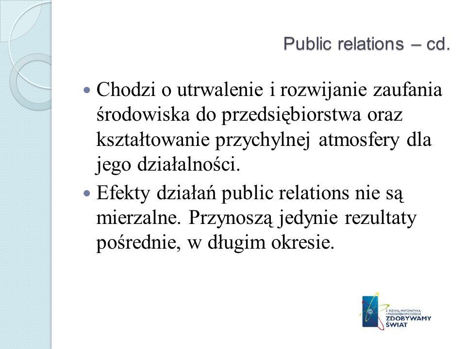 Public relations – cd. Chodzi o utrwalenie i rozwijanie zaufania środowiska do przedsiębiorstwa oraz kształtowanie przychylnej atmosfery dla jego dzia