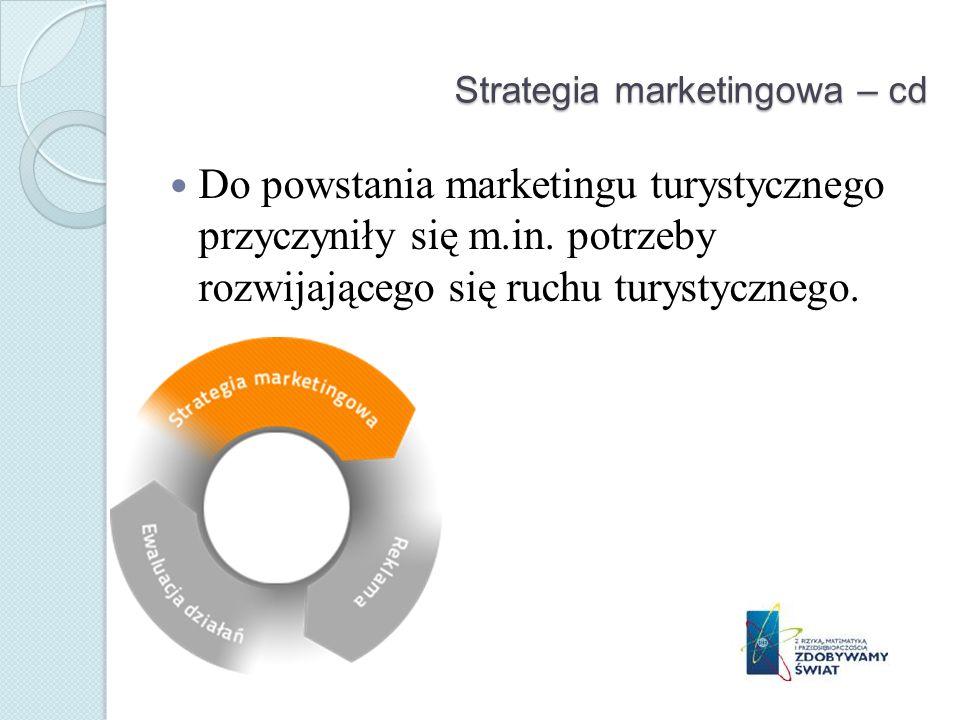 Strategia marketingowa – cd Do powstania marketingu turystycznego przyczyniły się m.in. potrzeby rozwijającego się ruchu turystycznego.