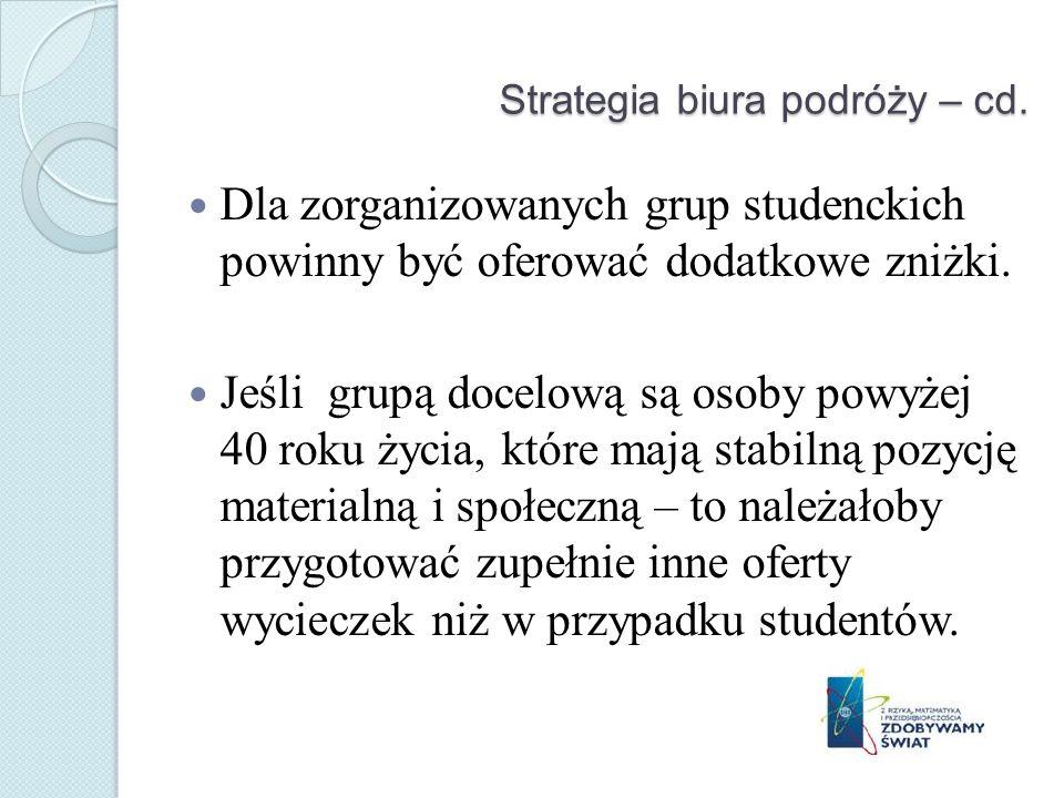 Strategia biura podróży – cd. Dla zorganizowanych grup studenckich powinny być oferować dodatkowe zniżki. Jeśli grupą docelową są osoby powyżej 40 rok