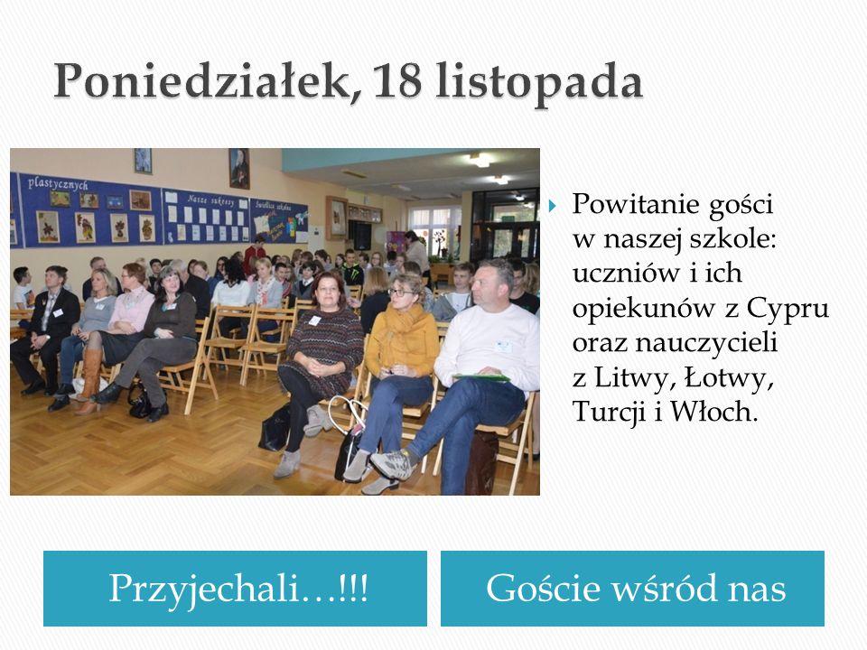 Przyjechali…!!!Goście wśród nas Powitanie gości w naszej szkole: uczniów i ich opiekunów z Cypru oraz nauczycieli z Litwy, Łotwy, Turcji i Włoch.