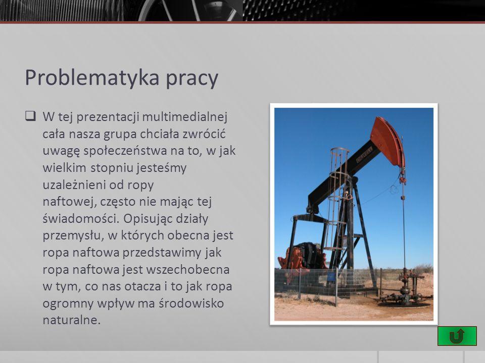Przetwórstwo ropy naftowej Efektem przetwórstwa jest otrzymanie z ropy naftowej finalnych produktów ropopochodnych, różniących się składem chemicznym, właściwościami fizycznymi i chemicznymi oraz strukturą.