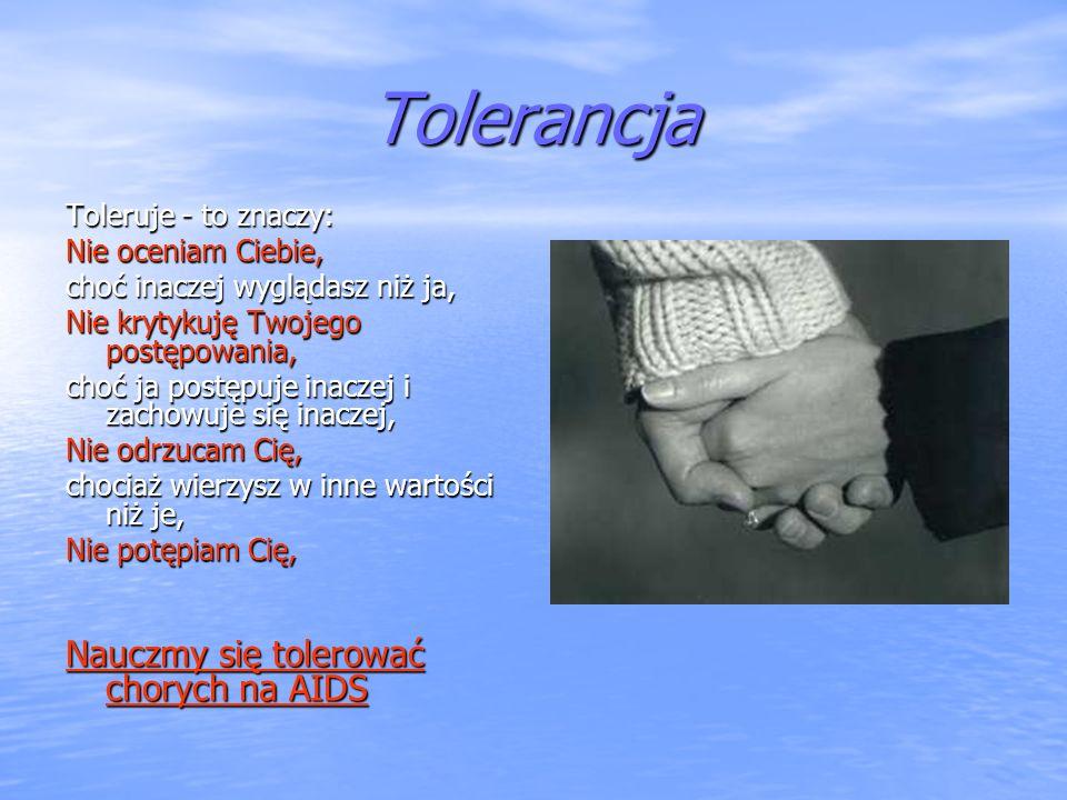Tolerancja Toleruje - to znaczy: Nie oceniam Ciebie, choć inaczej wyglądasz niż ja, Nie krytykuję Twojego postępowania, choć ja postępuje inaczej i za