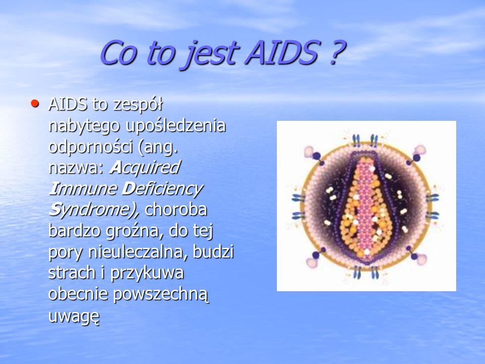 Co to jest AIDS ? Co to jest AIDS ? AIDS to zespół nabytego upośledzenia odporności (ang. nazwa: Acquired Immune Deficiency Syndrome), choroba bardzo