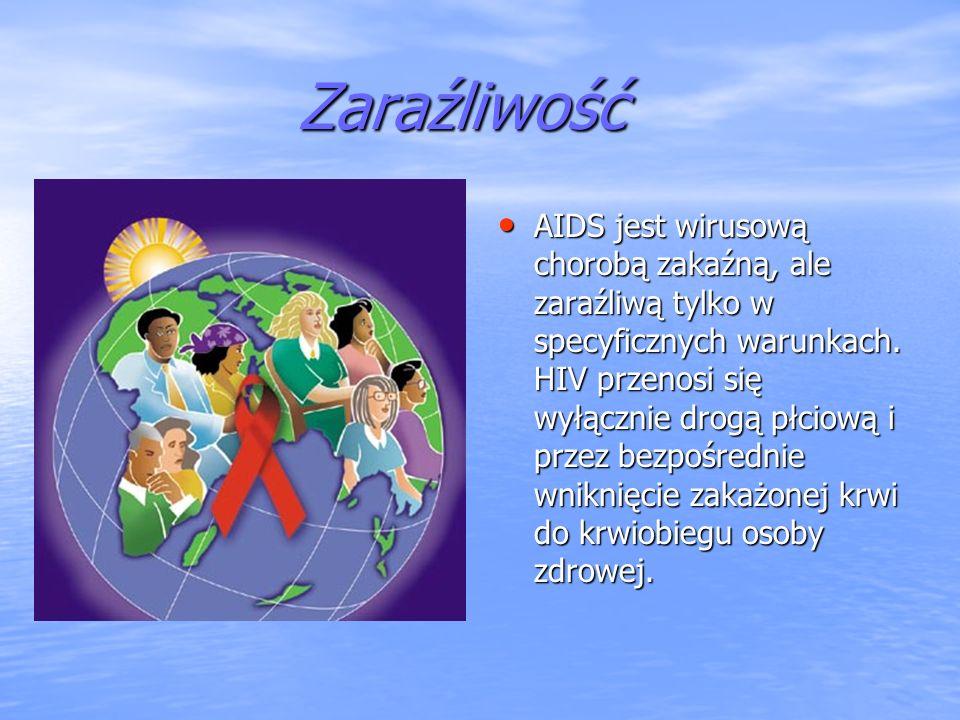 Zaraźliwość Zaraźliwość AIDS jest wirusową chorobą zakaźną, ale zaraźliwą tylko w specyficznych warunkach. HIV przenosi się wyłącznie drogą płciową i