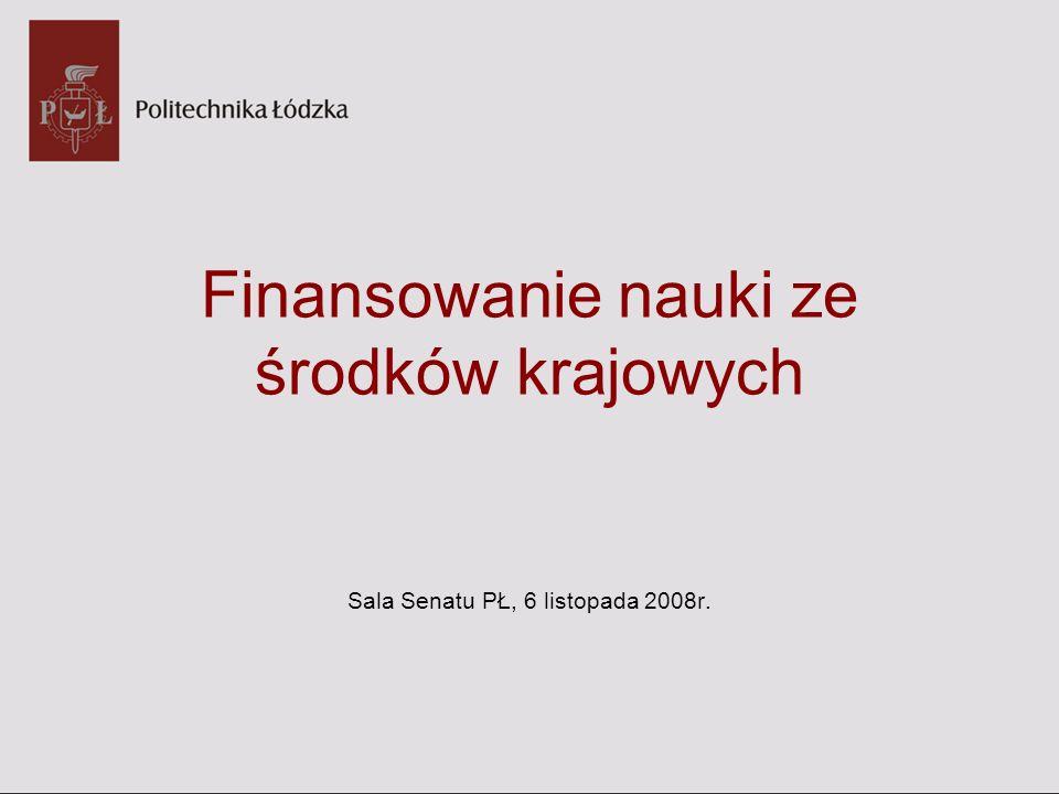 Finansowanie nauki ze środków krajowych Sala Senatu PŁ, 6 listopada 2008r.