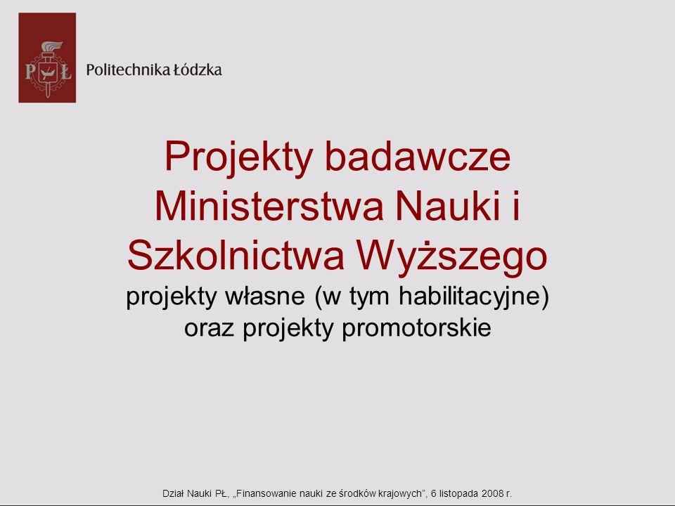 Projekty badawcze Ministerstwa Nauki i Szkolnictwa Wyższego projekty własne (w tym habilitacyjne) oraz projekty promotorskie Dział Nauki PŁ, Finansowa