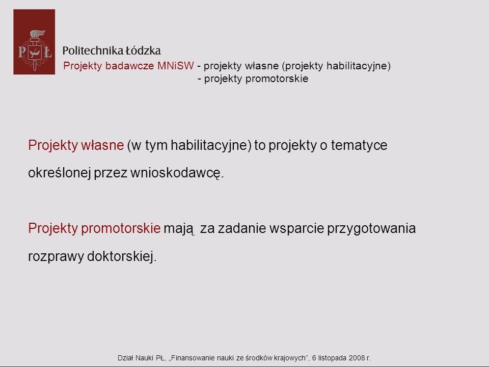 Projekty badawcze MNiSW - projekty własne (projekty habilitacyjne) - projekty promotorskie Projekty własne (w tym habilitacyjne) to projekty o tematyc