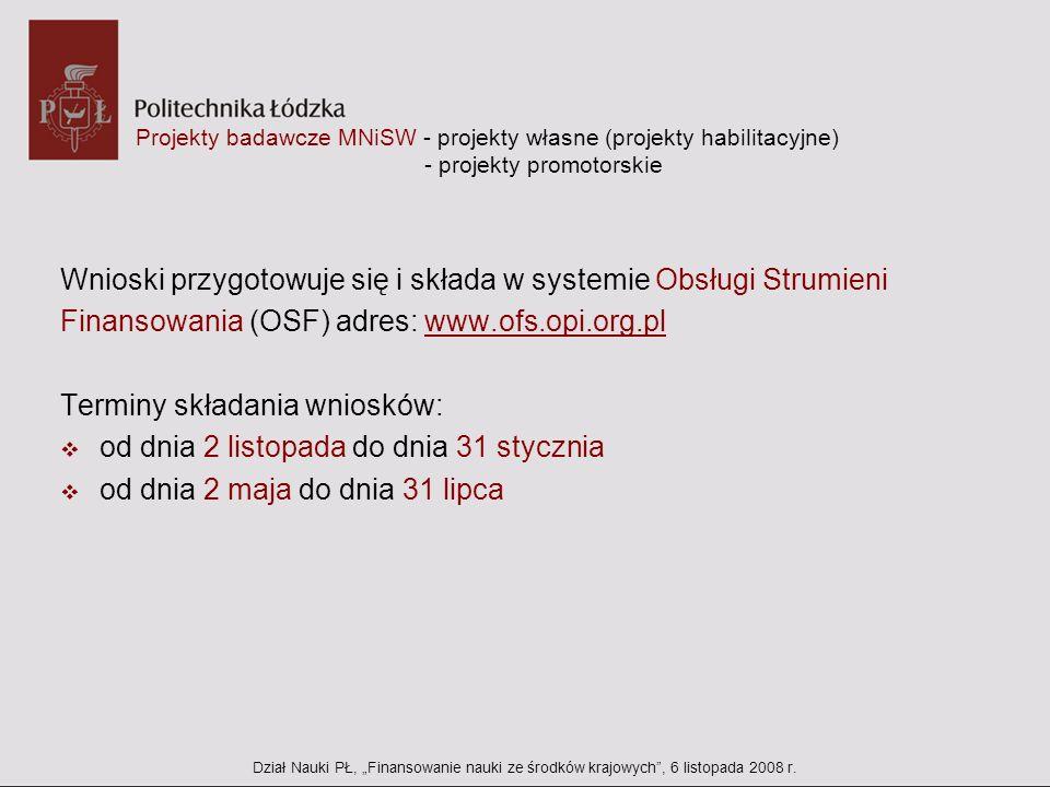 Projekty badawcze MNiSW - projekty własne (projekty habilitacyjne) - projekty promotorskie Wnioski przygotowuje się i składa w systemie Obsługi Strumi